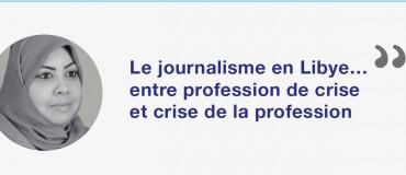 """Moi, journaliste libyenne"" : Houda Al Chaikhi"